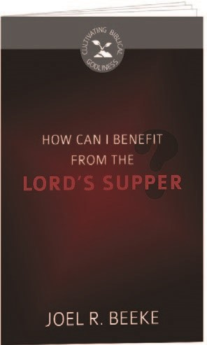 How Can I Benefit From The Lord's Supper? (Pamphlet)
