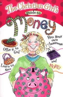 The Christian Girl's Guide To Money (Paperback)