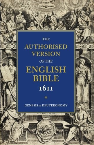 Authorised Version Of The Bible 1611: Genesis-Deuteronomy (Paperback)