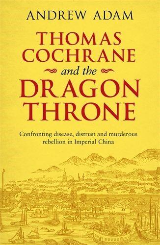 Thomas Cochrane And The Dragon Throne (Paperback)
