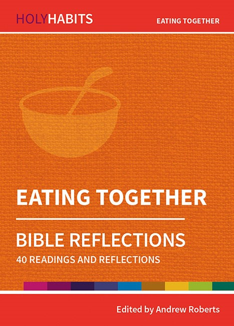 Holy Habits Bible Reflections: Eating Together (Paperback)