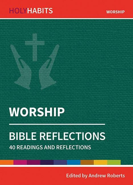 Holy Habits Bible Reflections: Worship (Paperback)