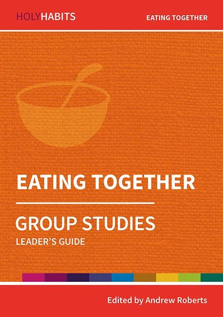 Holy Habits Group Studies: Eating Together (Paperback)