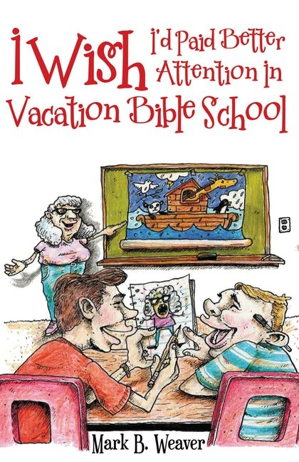 I Wish I'd Paid Better Attention In Vacation Bible School (Paperback)