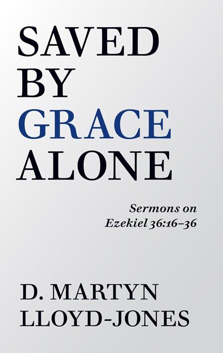 Saved By Grace Alone (Paperback)