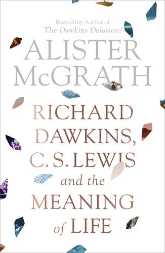 Richard Dawkins, C.S Lewis and the Meaning of Life (Paperback)