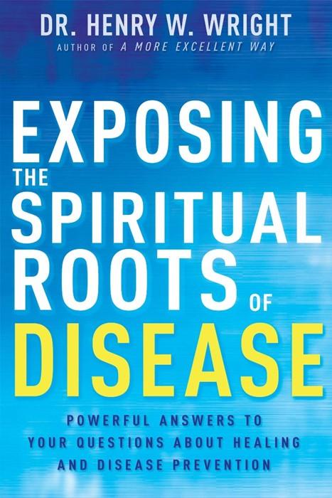 Exposing the Spiritual Roots of Disease (Paperback)