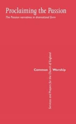 Common Worship: Proclaiming the Passion (Paperback)