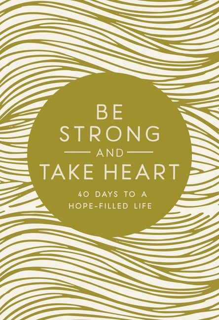 Be Strong and Take Heart (Hard Cover)