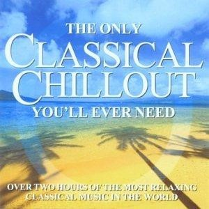 The Only Classical Chillout Album You'll Ever Need CD (CD-Audio)