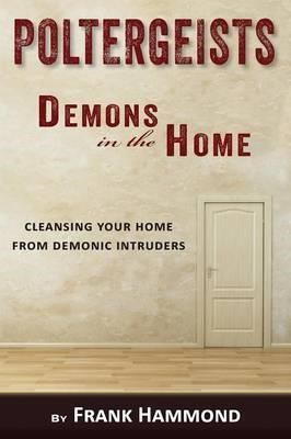 Poltergeists: Demons in the Home (Paperback)