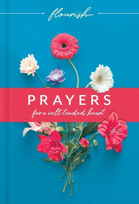 Flourish: Prayers for a Well-Tended Heart (Hard Cover)