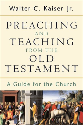 Preaching and Teaching from the Old Testament (Paperback)