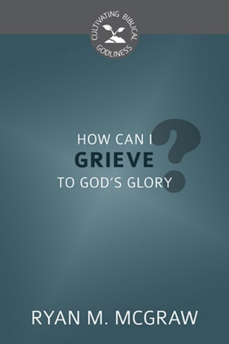 How Can I Grieve to God's Glory? (Pamphlet)