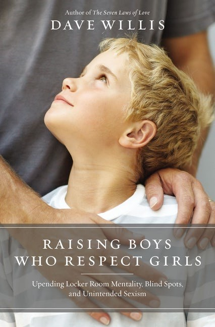 Raising Boys Who Respect Girls (Paperback)