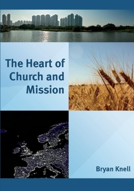 The Heart of Church and Mission (Paperback)
