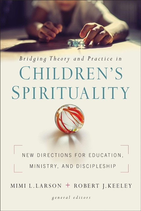 Bridging Theory and Practice in Children's Spirituality (Paperback)