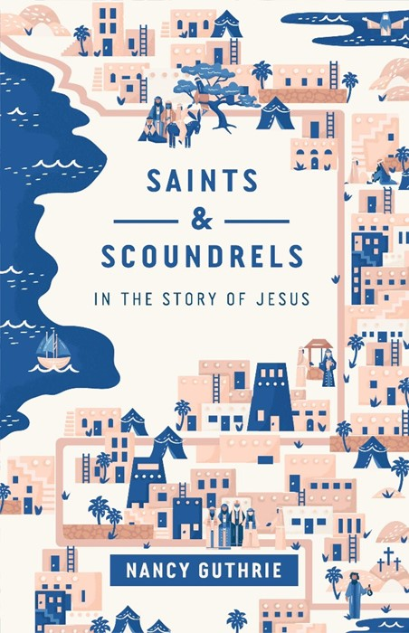 Saints and Scoundrels in the Story of Jesus (Paperback)
