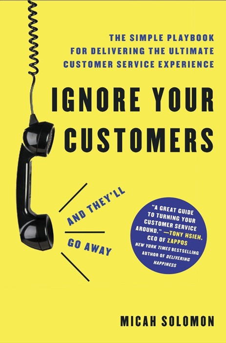 Ignore Your Customers (and They'll Go Away) (Hard Cover)