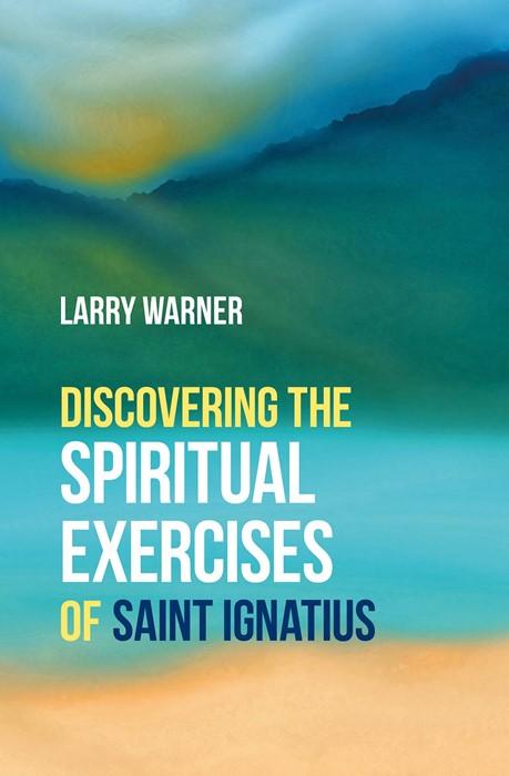 Discovering the Spiritual Exercises of Saint Ignatius (Paperback)