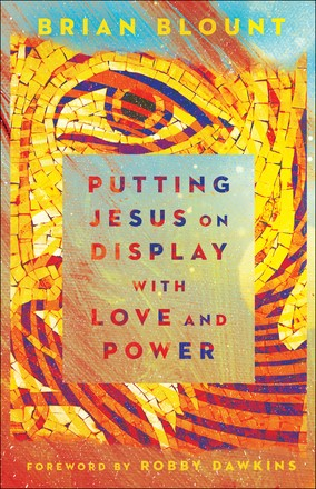 Putting Jesus on Display with Love and Power (Paperback)