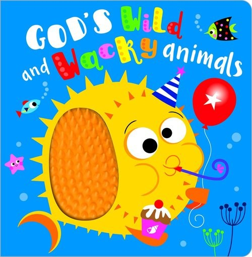 God's Wild and Wacky Animals (Board Book)