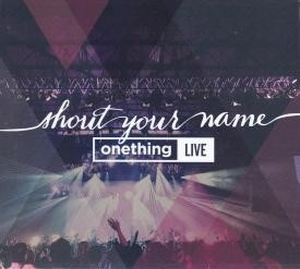 Shout Your Name: Onething Live 2014 CD (CD-Audio)