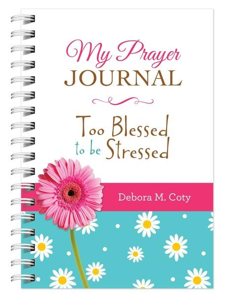 My Prayer Journal: Too Blessed to Be Stressed (Spiral Bound)
