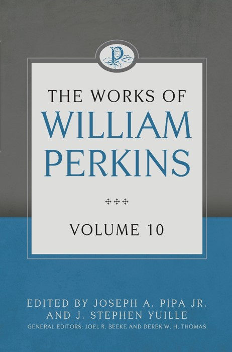 The Works of William Perkins Volume 10 (Hard Cover)