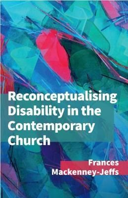 Reconceptualising Disability for the Contemporary Church (Paperback)