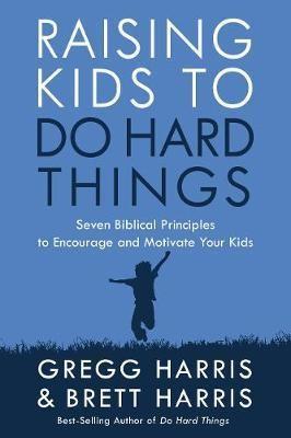 Raising Kids to Do Hard Things (Paperback)