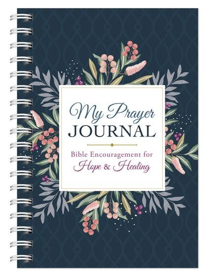 My Prayer Journal: Bible Encouragement for Hope & Healing (Spiral Bound)