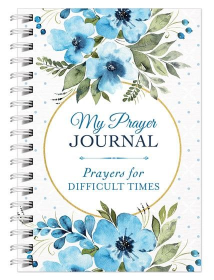 My Prayer Journal: Prayers for Difficult Times (Spiral Bound)