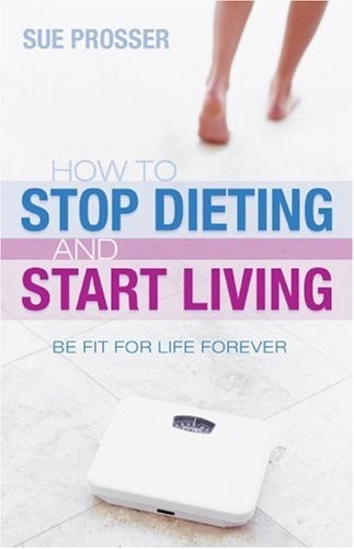 How to Stop Dieting and Start Living (Paperback)