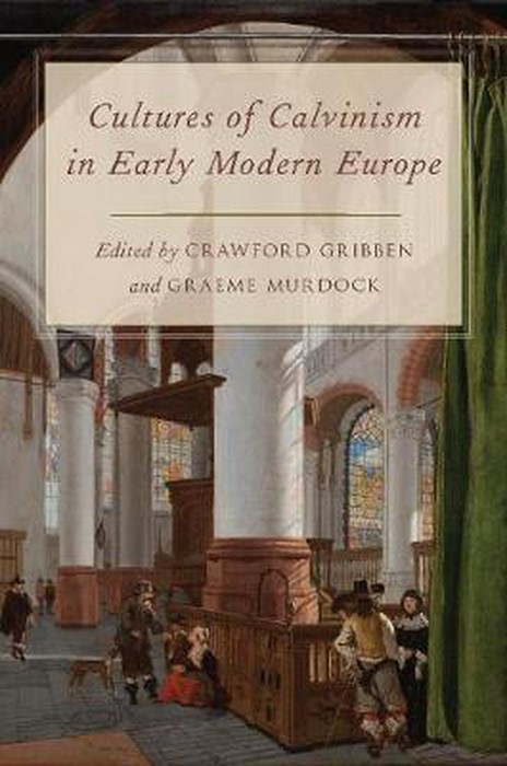 Cultures of Calvinism in Early Modern Europe (Hard Cover)