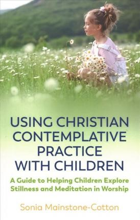 Using Christian Contemplative Practice with Children (Paperback)
