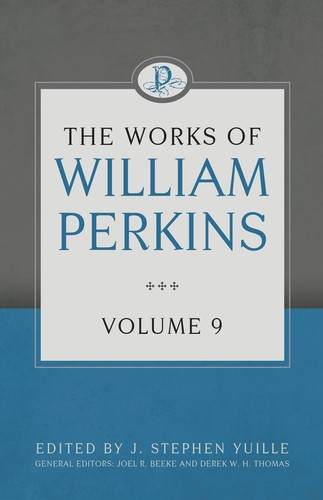 The Works of William Perkins Volume 9 (Hard Cover)