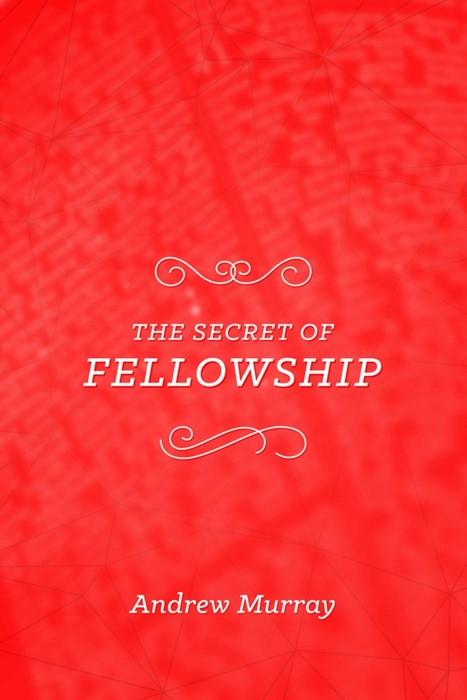 The Secret of Fellowship (Paperback)