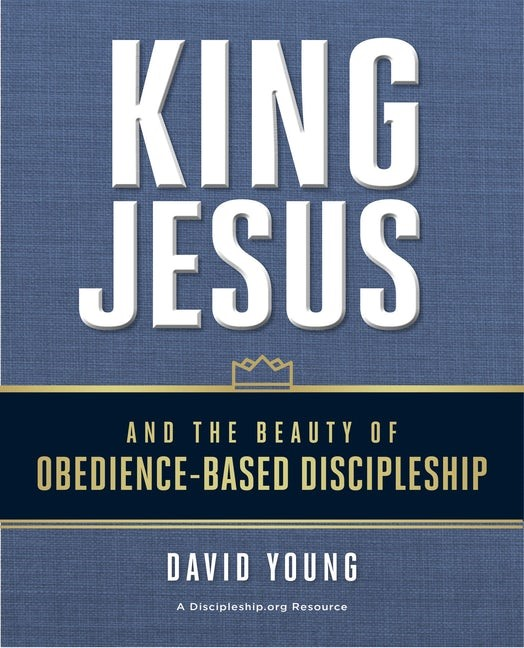 King Jesus & the Beauty of Obedience-Based Discipleship (Paperback)
