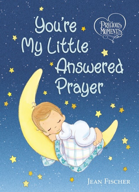 Precious Moments: You're My Little Answered Prayer (Board Book)