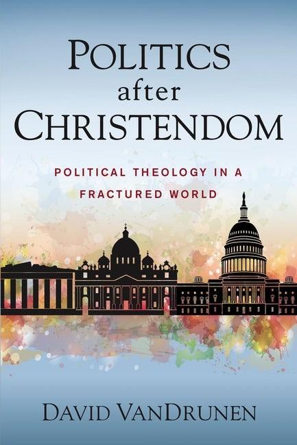 Politics After Christendom (Paperback)