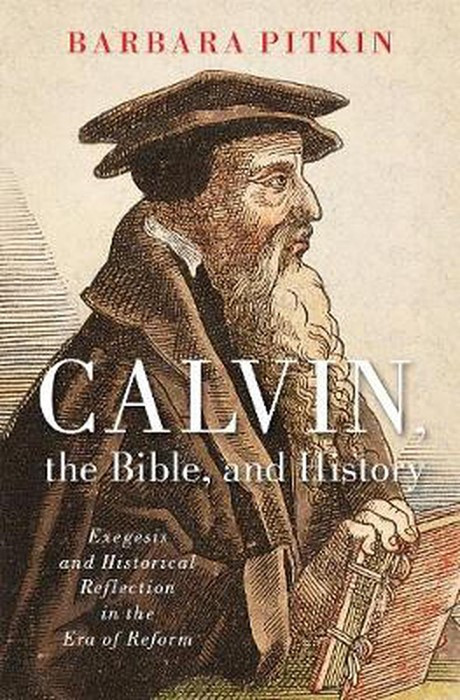 Calvin, the Bible, and History (Hard Cover)