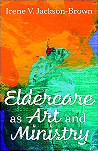 Eldercare as Art and Ministry (Paperback)