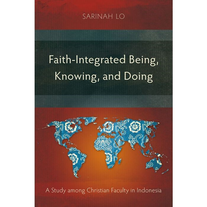 Faith-Integrated Being, Knowing, and Doing (Paperback)