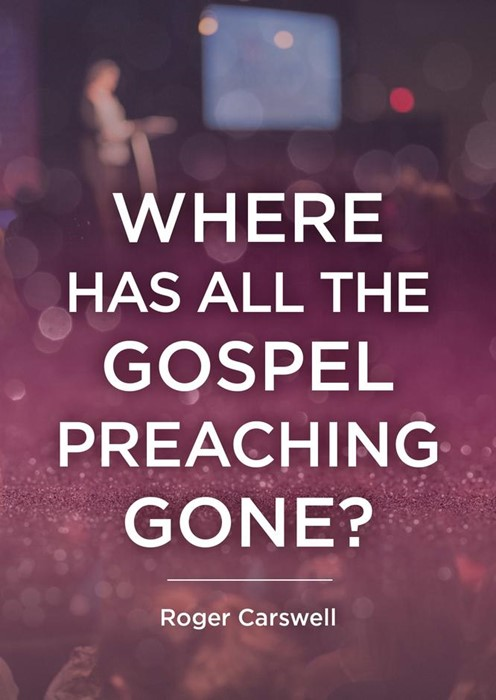 Where Has All the Gospel Preaching Gone? (Booklet)