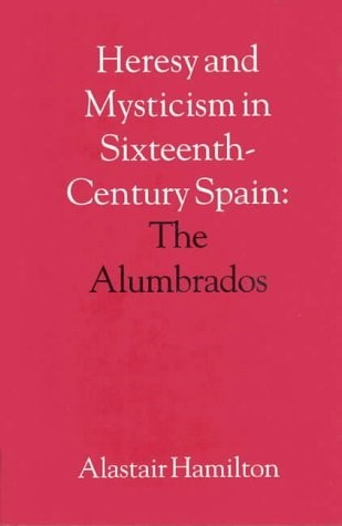Heresy and Mysticism in Sixteenth-Century Spain (Hard Cover)