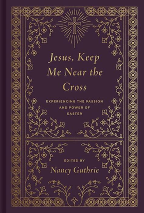 Jesus, Keep Me Near the Cross (Hard Cover)
