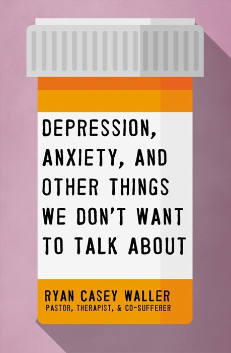Depression, Anxiety, and Other Things We Don't Want to... (Paperback)