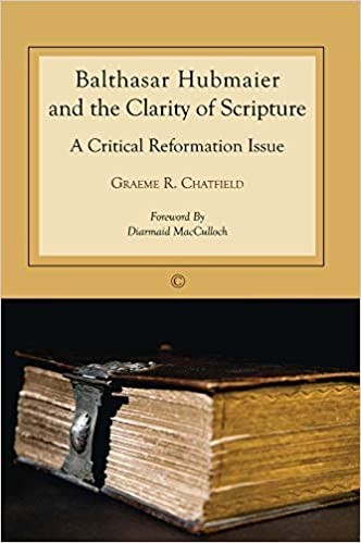 Balthasar Hubmaier and the Clarity of Scripture (Paperback)