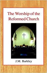 Worship of the Reformed Church, The HB (Hard Cover)